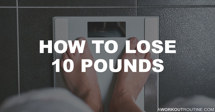 How to lose 10 pounds in a week, 2 weeks or a month.