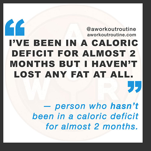 You're not in a caloric deficit.