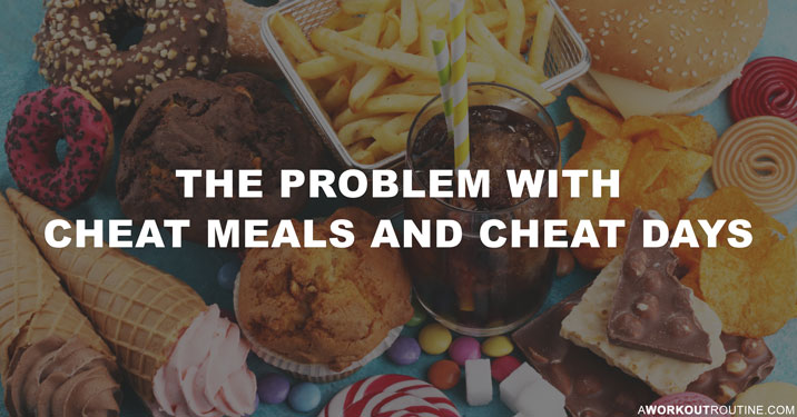 The Problem With Cheat Meals And Cheat Days
