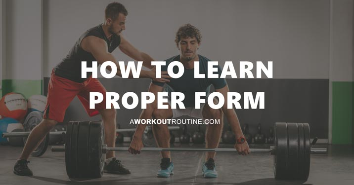 How To Learn Proper Form